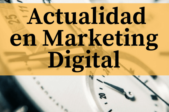 Actualidad en Marketing Digital